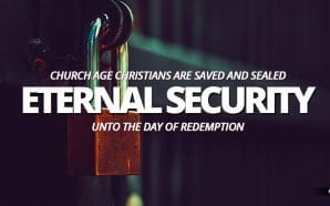 Once Saved, Always Saved And Sealed Until The Day Of Redemption According To The Bible Doctrine Of Eternal Security For Church Age Christians