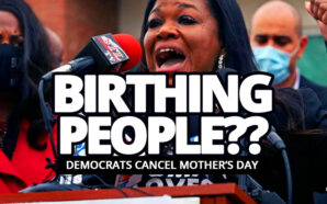 democrats-cancel-mothers-day-cdc-birthing-people-woke-liberalism-is-a-mental-disorder