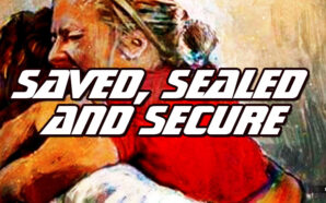 eternal-security-once-saved-always-sealed-until-day-of-redemption-church-age-dispensational-salvation-in-shed-blood-jesus-saves