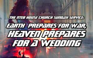earth-prepares-for-war-heaven-prepares-for-a-wedding-marriage-of-lamb-nteb-sunday-service